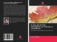 A Voz da Mulher Aborígene na Literatura Canadiana: Jeannette Armstrong e Beatrice Culleton Mosionier