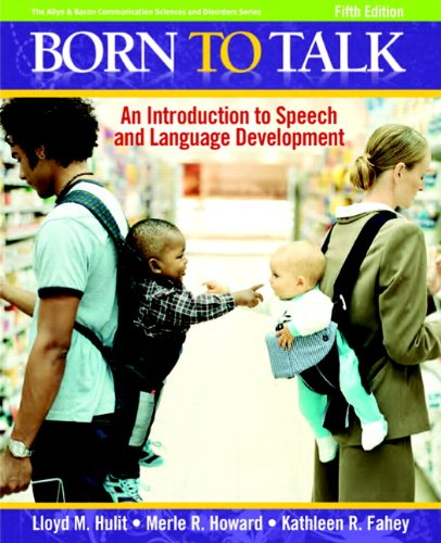 Born To Talk An Introduction To Speech And Language Development 5th Edition