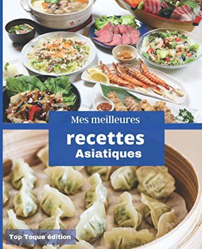Mes meilleures recettes Asiatiques: IDEE CADEAU: Carnet de recettes à compléter | Rassembler vos 45 meilleures recettes dans ce livre | 151 pages | Conception Française