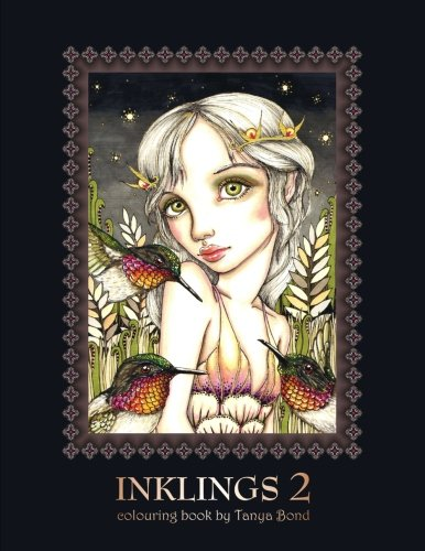 INKLINGS 2 colouring book by Tanya Bond: Coloring book for adults, teens and children, featuring 24 single sided fantasy art illustrations by Tanya ... birds, animals and other charming creatures.