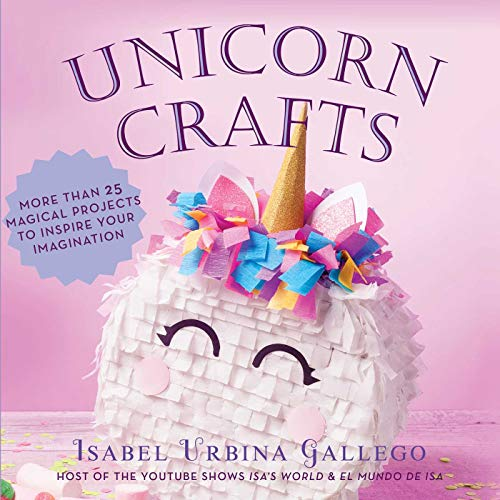Unicorn Crafts: More Than 25 Magical Projects to Inspire Your Imagination (Creature Crafts)