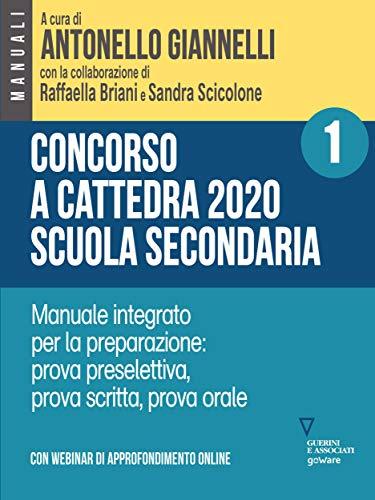 Concorso a cattedra 2020 Scuola Secondaria – Vol. 1. Manuale integrato per la preparazione: prova preselettiva, prova scritta, prova orale. Con webinar online