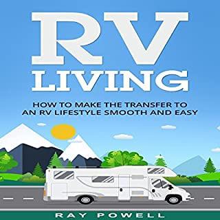 RV Living     How to Make the Transfer to an RV Lifestyle Smooth and Easy              By:                                                                                                                                 Ray Powell                               Narrated by:                                                                                                                                 David Gadow                      Length: 1 hr and 5 mins     1 rating     Overall 5.0