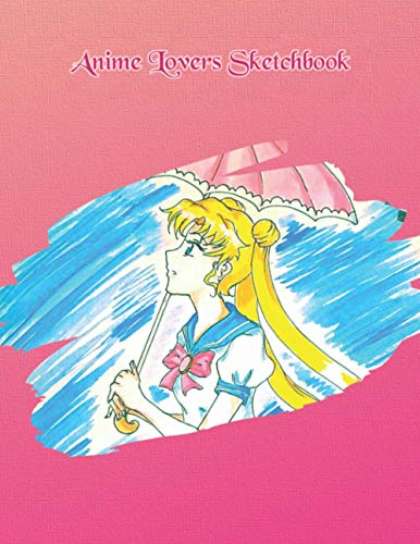Anime Lovers Sketchbook: 100 Blank Pages, 8.5 x 11, Sketch Pad for Drawing Anime Manga Comics - Sailor Moon Inspired Cover Art