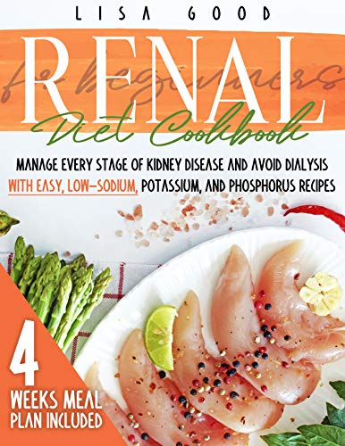 Renal Diet Cookbook for Beginners: Manage Every Stage of Kidney Disease and Avoid Dialysis with Easy, Low-Sodium, Potassium, and Phosphorus Recipes. 4 WEEKS MEAL PLAN INCLUDED