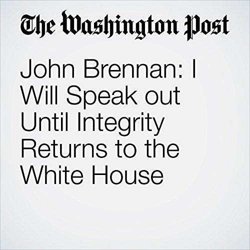 John Brennan: I Will Speak out Until Integrity Returns to the White House copertina