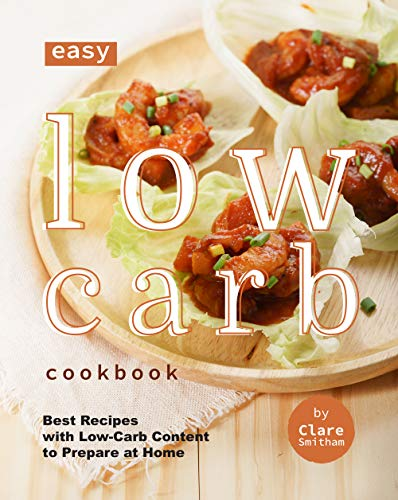 Easy Low-Carb Cookbook: Best Recipes with Low-Carb Content to Prepare at Home