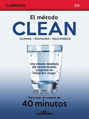 El método Clean: Una síntesis detallada del libro de Alejandro Junger para leer en menos de 40 minutos (German Edition)