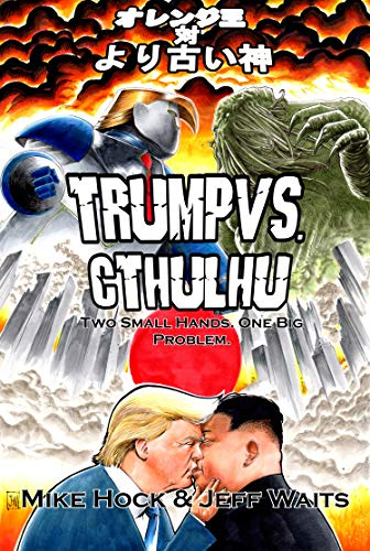 Trump Vs. Cthulhu: Two Small Hands. One Big Problem. (Azathoth's History Texts Book 1) (English Edition)