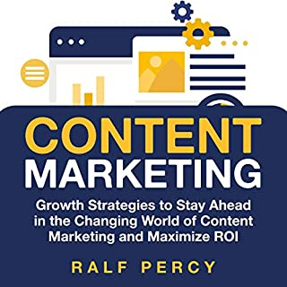 Content Marketing: Growth Strategies to Stay Ahead in the Changing World of Content Marketing and Maximize ROI. audiobook cover art