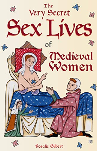 Compare Textbook Prices for The Very Secret Sex Lives of Medieval Women: An Inside Look at Women & Sex in Medieval Times Human Sexuality, True Stories, Women in History  ISBN 9781642503074 by Gilbert, Rosalie