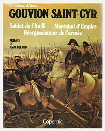 Gouvion Saint-Cyr, soldat de l'An II, Maréchal d'Empire, réorganisateur de l'armée.