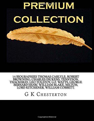 14 Biographies Thomas Carlyle, Robert Browning, Charles Dickens, Tennyson, Thackeray, Leo Tolstoy, G.F. Watts, George Bernard Shaw, William Blake, Milton, Lord Kitchener, William Cobbett.