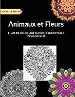 Animaux et Fleurs: Grand livre de coloriage avec environ 50 dessins de style mandala avec des motifs d'animaux et de fleurs pour aider les adultes à réduire le stress.