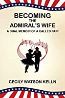 Becoming the Admiral's Wife: A Dual Memoir of a Called Pair