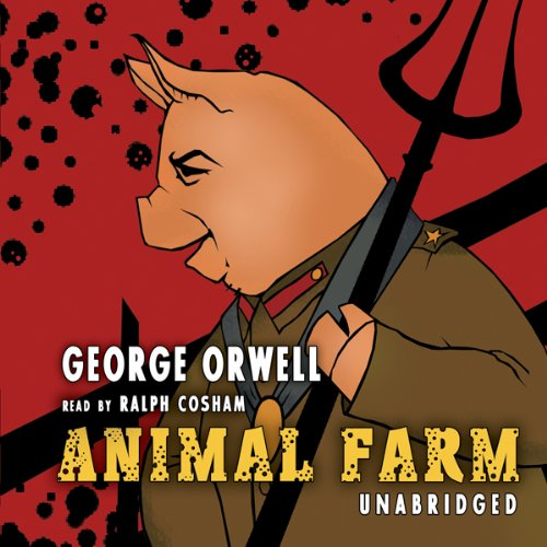Animal Farm                   By:                                                                                                                                 George Orwell                               Narrated by:                                                                                                                                 Ralph Cosham                      Length: 3 hrs and 11 mins     10,989 ratings     Overall 4.6