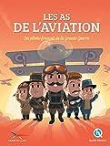 Les As de l'Aviation: Les pilotes français de la Grande Guerre