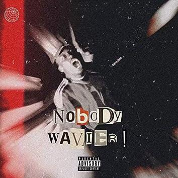 Nobody Wavier !