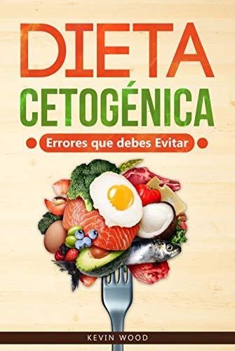 Dieta Cetogénica Errores que debes Evitar: Este libro te muestra los principales...