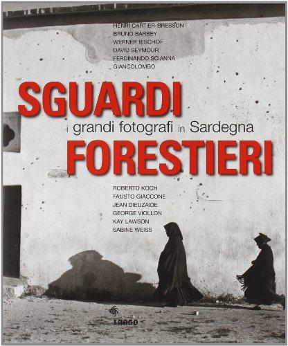 Sguardi forestieri. I grandi fotografi in Sardegna. Ediz. illustrata