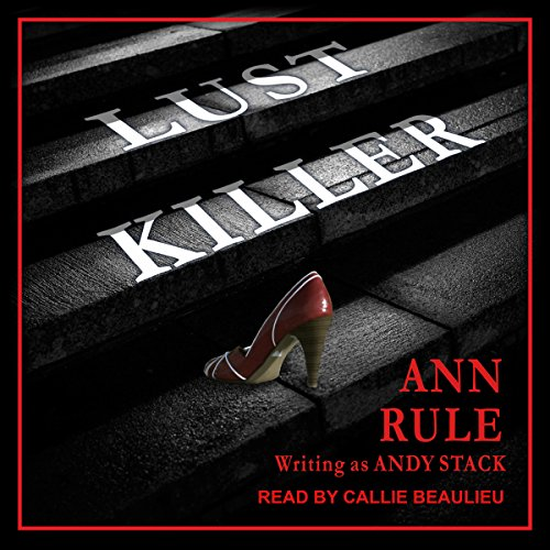 Lust Killer                   By:                                                                                                                                 Ann Rule,                                                                                        Andy Stack                               Narrated by:                                                                                                                                 Callie Beaulieu                      Length: 7 hrs and 34 mins     255 ratings     Overall 4.5