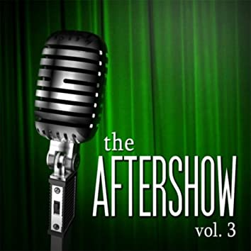 The Aftershow, Vol. 3