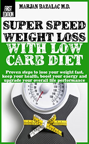 The Secret Revealed: Super Speed Weight Loss with Low Carb Diet (How to Lose Weight Fast Without Diet Pills) (Healthy Life)