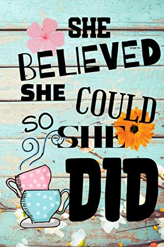 She Believed She Could So She Did: Inspirational Journal - Notebook to...