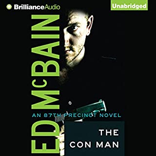 The Con Man     A Novel of the 87th Precinct              By:                                                                                                                                 Ed McBain                               Narrated by:                                                                                                                                 Dick Hill                      Length: 6 hrs and 7 mins     100 ratings     Overall 4.1