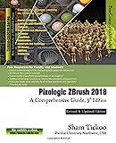Pixologic ZBrush 2018: A Comprehensive Guide, 5th Edition - Prof. Sham Tickoo Purdue Univ.