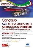 Concorso 626 allievi marescialli Arma dei Carabinieri. Teoria e test per la prova preliminare. Con software di simulazione