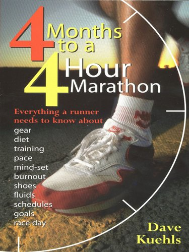 Four Months to a Four-Hour Marathon: Everything a Runner Needs to Know About Gear, Diet, Training, Pace, Mind-set, Burnout, Shoes, Fluids, Schedules, Goals, & Race Day, Revised (English Edition)