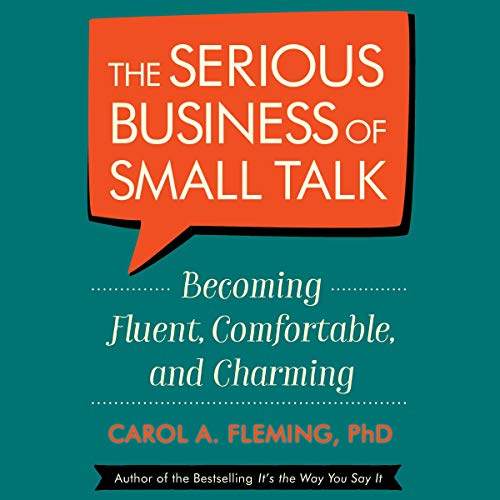 The Serious Business of Small Talk     Becoming Fluent, Comfortable, and Charming              De :                                                                                                                                 Carol A. Fleming PhD                               Lu par :                                                                                                                                 Carol Fleming,                                                                                        Pamela Lorence,                                                                                        Keith Norton                      Durée : 5 h et 18 min     Pas de notations     Global 0,0