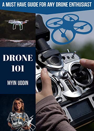 Drone 101: A Must Have Guide For Any Drone Enthusiast (English Edition)