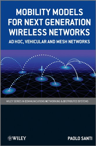 Mobility Models for Next Generation Wireless Networks: Ad Hoc, Vehicular and Mesh Networks (Wiley Series on Communications Networking & Distributed Systems) (English Edition)