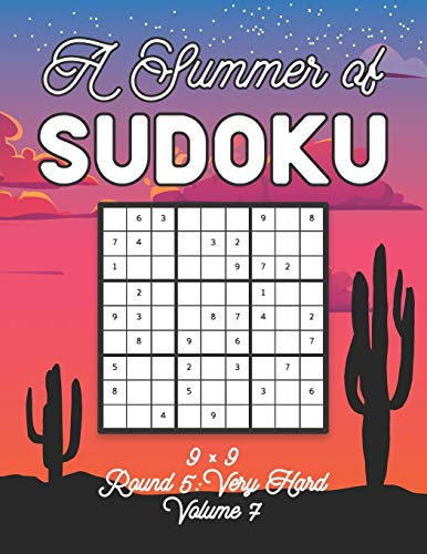 A Summer of Sudoku 9 x 9 Round 5: Very Hard Volume 7: Relaxation Sudoku Travellers Puzzle Book Vacation Games Japanese Logic Nine Numbers Mathematics ... Hard Level For All Ages Kids to Adults Gifts