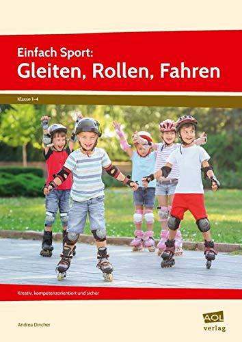 Einfach Sport: Gleiten, Rollen, Fahren: Kreativ, kompetenzorientiert und sicher (1. bis 4. Klasse)