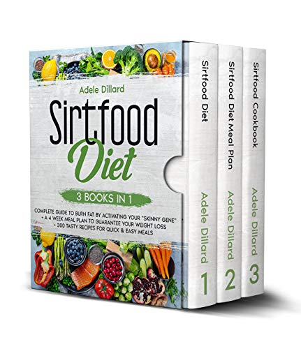 Sirtfood Diet: 3 Books in 1: Complete Guide to Burn Fat by Activating Your 'Skinny Gene' + A 4 Week Meal Plan to Guarantee Your Weight Loss + 300 Tasty Recipes for Quick & Easy Meals