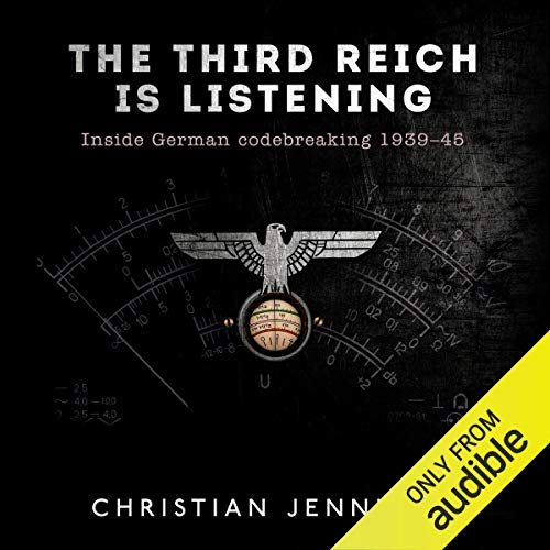 The Third Reich Is Listening     Inside German Codebreaking 1939-45              By:                                                                                                                                 Christian Jennings                               Narrated by:                                                                                                                                 Simon Shepherd                      Length: 13 hrs and 12 mins     2 ratings     Overall 4.0