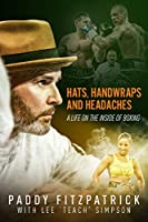 Hats, Handwraps and Headaches: A Life on the Inside of Boxing
