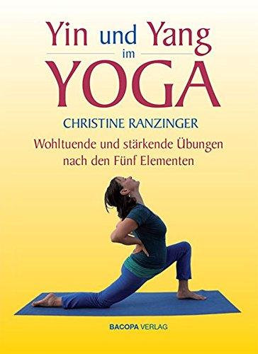 Yin und Yang im Yoga.: Wohltuende und stärkende Übungen nach den Fünf Elementen