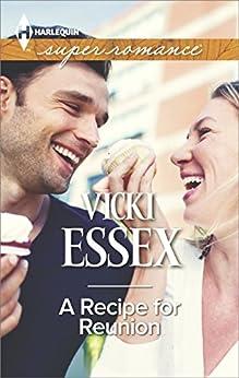 A Recipe for Reunion (Harlequin Super Romance Book 1978) by [Vicki Essex]