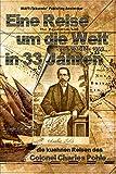 Eine Reise um die Welt in 33 Jahren von 1836 bis 1869: die kühnen Reisen des Colonel Charles Pohle: von 1836 -1869 die kühnen Reisen des Colonel Charles Pohle