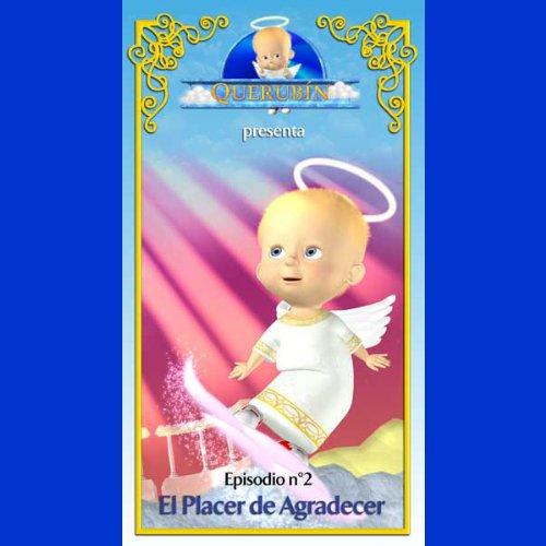Querubín: Episodio 2 - El Placer de Agradecer [Cherubin: Episode 2 - The Pleasure of Being Thankful] audiobook cover art