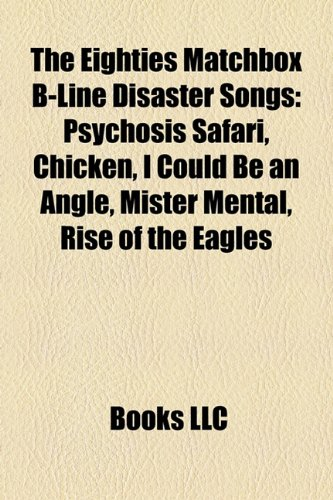 The Eighties Matchbox B-Line Disaster Songs: Psychosis Safari, Chicken, I Could Be an Angle, Mister Mental, Rise of the Eagles