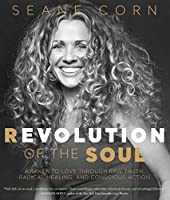Revolution of the Soul: Awaken to Love Through Raw Truth, Radical Healing, and Conscious Action