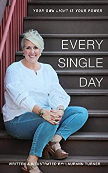 Every Single Day: Your Own Light is Your Power by [Laurann Turner]