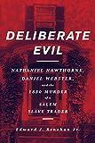 Deliberate Evil: Nathaniel Hawthorne, Daniel Webster, and the 1830 Murder of a Salem Slave Trader