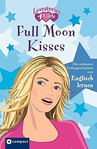 Full Moon Kisses (Lovestories 4 Girls): Die schönsten Liebesgeschichten zum Englisch lernen