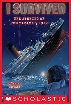 [Lauren Tarshis, Scott Dawson]のI Survived the Sinking of the Titanic, 1912 (I Survived #1) (English Edition)